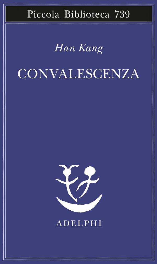 Convalescenza | Han Kang - Adelphi Edizioni