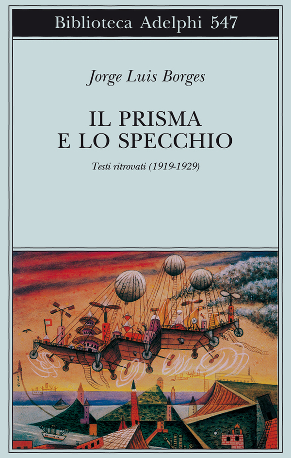 Il prisma e lo specchio jorge luis borges adelphi edizioni - Poesia lo specchio ...