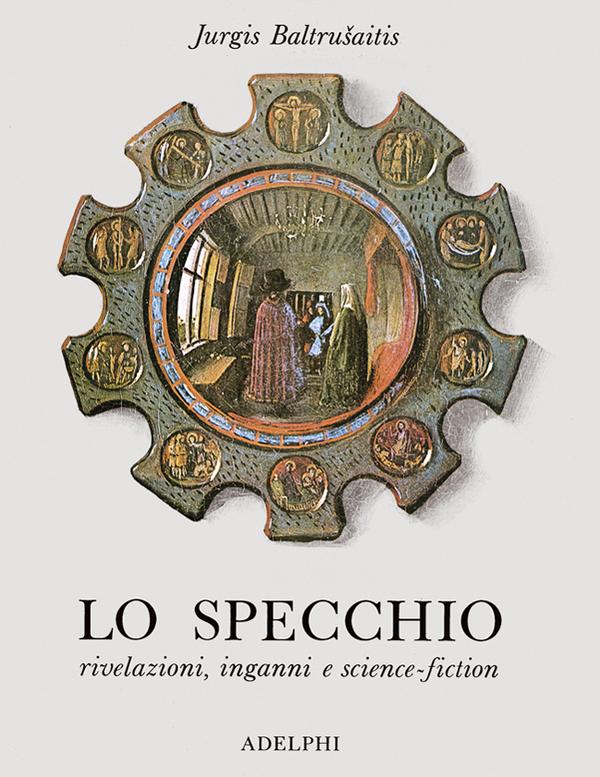 Lo specchio jurgis baltru aitis adelphi edizioni - Poesia lo specchio ...