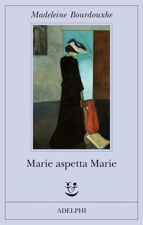 Marie aspetta Marie | Madeleine Bourdouxhe - Adelphi Edizioni