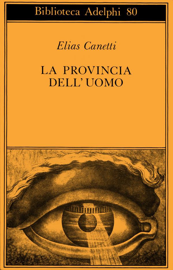 ELIAS CANETTI: LA PROVINCIA DELL'UOMO.QUADERNI DI APPUNTI 1942-1972
