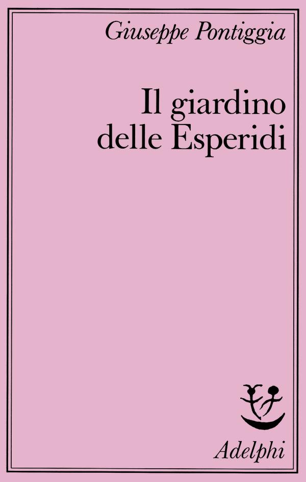 Il Giardino Delle Esperidi Giuseppe Pontiggia Adelphi Edizioni