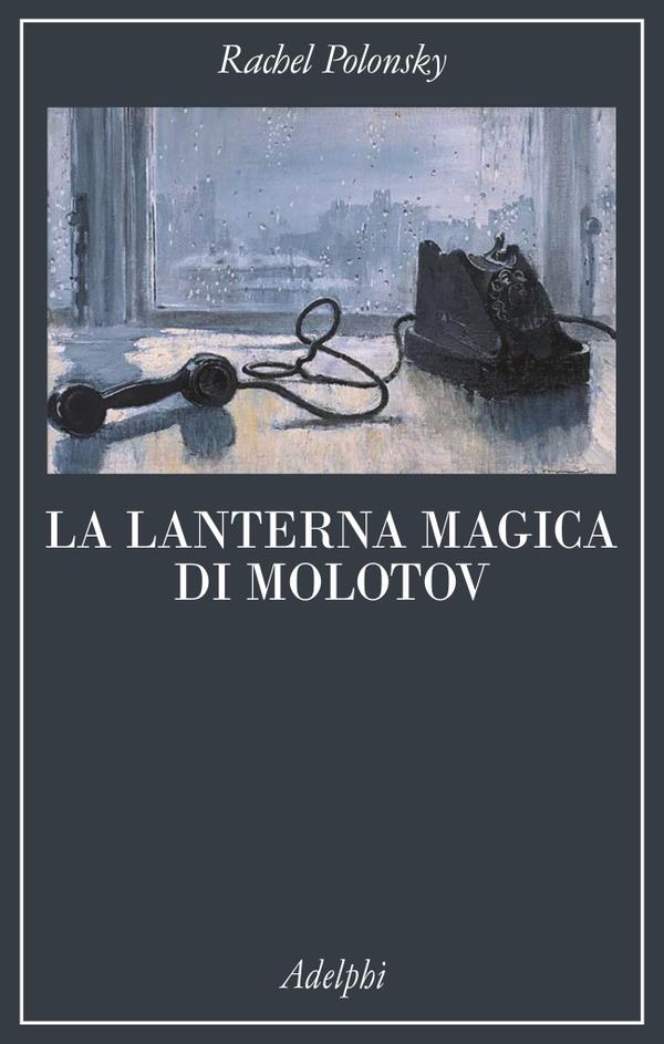La lanterna magica di Molotov | Rachel Polonsky - Adelphi Edizioni